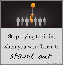 Stop Trying To Fit In When You Were Born To Stand Out Popular Simple Stand Out Quotes
