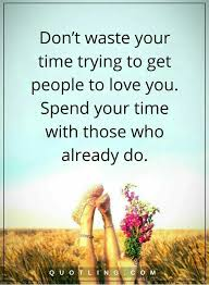 Don't Waste Your Time Trying To Get People To Love You Quotes Cool Spiritual Quotes About Life Lessons