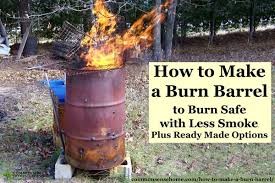 these instructions will help you make your own burn barrel for a country property or for