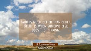 Belief Quotes Impressive Faith Is Much Better Than Belief Belief Is When Someone Else Does