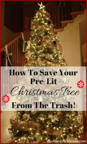 What To Do When Pre Lit Tree Lights Go Out How To Save Your Pre Lit Christmas Tree From The Trash The