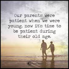 Old Age Quotes Awesome Our Parents Were Patient When We Were Young Now It's Time To Be