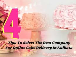 Need Online Cake Delivery In Kolkata Tips To Select The Best Company