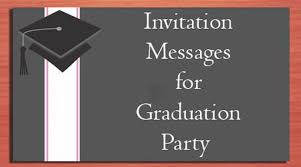 Invitation For Graduation Invitation Messages For Graduation Party