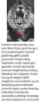 Workout Quotes Fascinating YOU ARE STRONG LIFTING DOESN TAMAKE YOU SDRONG R WHAT YOU WANT