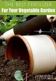 best garden fertilizer. Contemporary Fertilizer The Best Fertilizer For Your Vegetable Garden Learn How To Determine The  Right Fertilizer In Garden