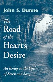 the road of the heart s desire books university of notre  john s dunne the road of the heart s desire an essay on