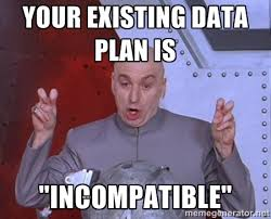 "Your existing data plan is ""incompatible"" - Dr. Evil Air Quotes ... via Relatably.com"