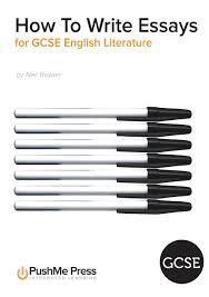 how to write essays for gcse english literature amazon co uk  how to write essays for gcse english literature amazon co uk neil bowen 9781909618206 books