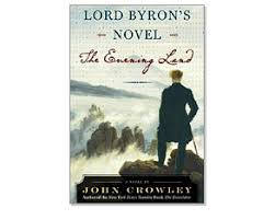 Considering John Crowley: Lord Byron's Novel or, The Evening Land – Martin  Crookall – Author For Sale