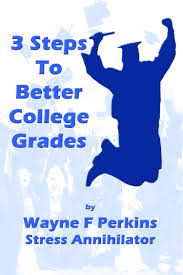 get better college grades wayne perkins complete system grades are you worried about getting good grades