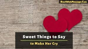 What to tell her via text. Sweet Things To Say To Your Girlfriend To Make Her Cry