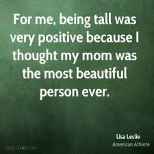 Quotes About Being A Beautiful Person Best Of Lisa Leslie Mom Quotes QuoteHD