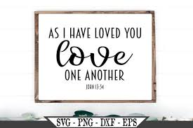 We've gathered together 40 of our favourite bible verses about love. As I Have Loved You Love One Another Bible Verse Svg 661153 Svgs Design Bundles