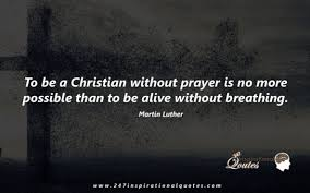 To Be A Christian Without Prayer Quote