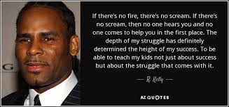 Images Of Inspirational Quotes New R Kelly Quote If There's No Fire There's No Scream If There's No