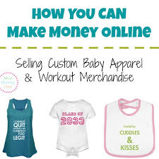 Make Own Merchandise How To Make Money Selling Custom Baby Apparel Workout Merchandise