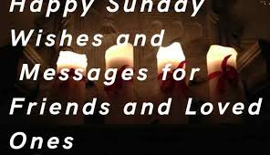 40 Happy Sunday Wishes And Messages For Friends And Loved Ones Classy Powerful Sunday Msg For Him