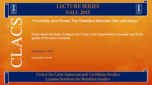 videos center for latin american caribbean studies center cordiality and power the president between film and essay