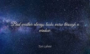 Tom Lehrer Famous Quotes Poster Print 24x20 Bad Weather Always Looks Worse Through A Window