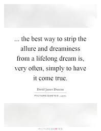 Lifelong Dream The Best Way To Strip The Allure And Dreaminess From A