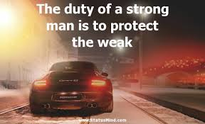 Strong Man Quotes Classy The Duty Of A Strong Man Is To Protect The Weak StatusMind