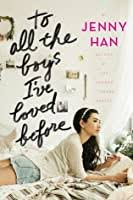 Parents need to know that to all the boys i loved before is a romantic book that features some sexual material, including kissing and one steamy what other books you've read or movies you've seen use this device? To All The Boys I Ve Loved Before By Jenny Han