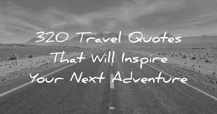 40 Travel Quotes That Will Inspire Your Next Adventure Extraordinary Quotes For Quitting One Sided Relationship