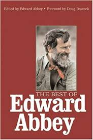 the best of edward abbey edward abbey doug peacock the best of edward abbey edward abbey doug peacock 9781578051212 com books