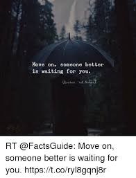 Waiting Quotes Awesome Move On Someone Better Is Waiting For You Quotes Nd Notes RT Move On