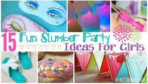 15 fun slumber party ideas for s