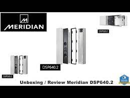 unboxing review of meridian dsp640 2 in