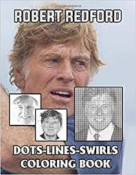 Maybe you would like to learn more about one of these? Robert Redford Dots Lines Swirls Coloring Book Robert Redford The Ultimate Creative Adult Diagonal Dots Swirls Activity Books Many Pages Bring Happiness Geerdink Zumra 9798680786048 Amazon Com Books