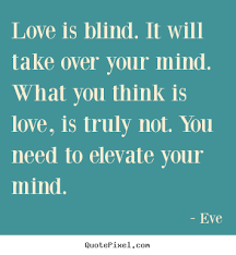 Love Is Blind Quotes Best Love Quote Love Is Blind It Will Take Over Your Mind What