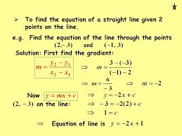 to find the equation of a straight line given 2 points on the line