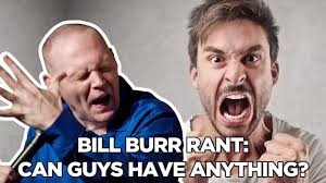Bill Burr Rant Can Guys Have Anything YouTube
