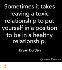 Toxic Relationship Quotes Simple Sometimes It Takes Leaving A Toxic Relationship To Put Yourself In A