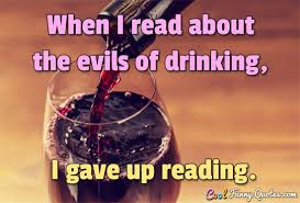 Funny Quotes About Reading When I Read About The Evils Of Drinking I Gave Up Reading