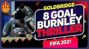 FIFA 21 - 8 GOAL GAME VS BURNLEY MARK GOLDBRIDGE Man United Career Mode -  YouTube