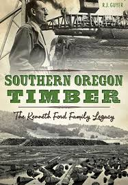 Southern Oregon Timber: The Kenneth Ford Family Legacy by R.J. Guyer | The  History Press Books
