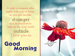 good morning wishes for sister good morning pictures a sister is someone who fights