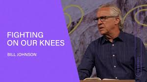 Fighting on Our Knees - Bill Johnson | Bethel Church - YouTube