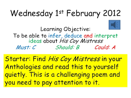 to his coy mistress to his coy mistress wednesday 1 st 2012 learning objective to be able to infer