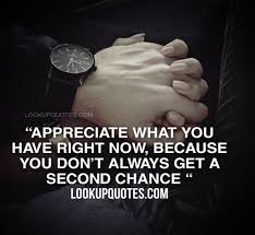 Appreciate What You Have Right Now Because You Don't Always Get A Cool Appreciate Life Quotes