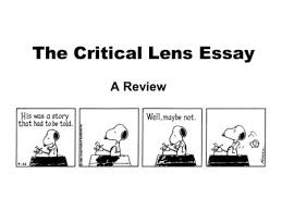 critical lens essay ppt video online the critical lens essay a review your task write a critical essay in which you