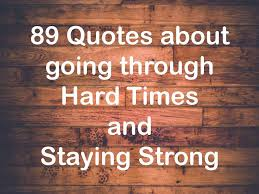 Quotes About Getting Through Tough Times Classy 48 Quotes About Going Through Hard Times And Staying Strong
