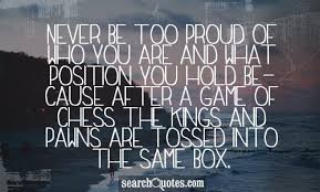 Proud Of You Quotes Adorable Never Be Too Proud Of Who You Are And What Position You Hold Because