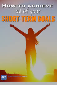 What Are Your Short Term Goals How To Achieve Important Short Term Financial Goals Good