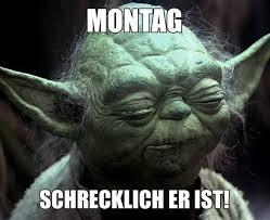 Montag Schrecklich Er Ist Yoda Yoda Sprüche Yoda Witzig Und