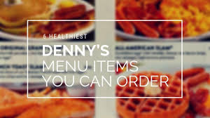 6 Healthiest Dennys Menu Items You Can Order Mom Blog Society